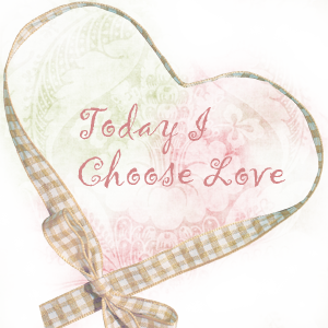 today I choose love