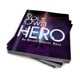 Be Your Own Hero eBook by Nicole Hauser-Ross